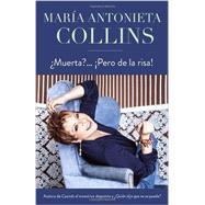 ¿Muerta?... ¡Pero de la risa! by COLLINS, MARIA ANTONIETA, 9780307743442