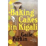 Baking Cakes in Kigali : A Novel