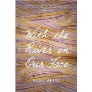 With the River on Our Face by Perez, Emmy, 9780816533442