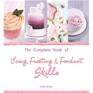 The Complete Book of Icing, Frosting & Fondant Skills by Baker, Shelly, 9781438003443