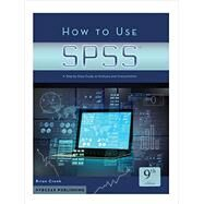 How to Use SPSS®: A Step-By-Step Guide to Analysis and Interpretation by Cronk, Brian C., 9781936523443