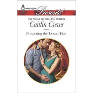 Protecting the Desert Heir by Crews, Caitlin, 9780373133444