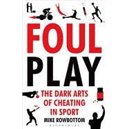 Foul Play The Dark Arts of Cheating in Sport by Rowbottom, Mike, 9781408843444