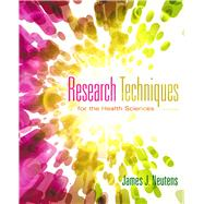 Research Techniques for the Health Sciences by Neutens, James J.; Rubinson, Laurna, 9780321883445