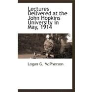Lectures Delivered at the John Hopkins University in May, 1914 by McPherson, Logan G., 9781110813445