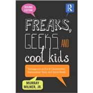 Freaks, Geeks, and Cool Kids: Teenagers in an Era of Consumerism, Standardized Tests, and Social Media by Milner, Murray, 9781138013445