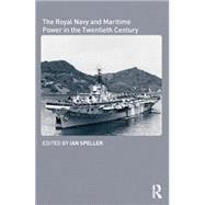 The Royal Navy and Maritime Power in the Twentieth Century by Speller,Ian, 9781138873445