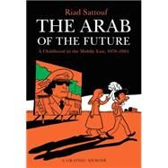 The Arab of the Future A Childhood in the Middle East, 1978-1984: A Graphic Memoir by Sattouf, Riad, 9781627793445