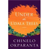Under the Udala Trees by Okparanta, Chinelo, 9780544003446