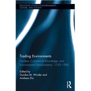 Trading Environments: Frontiers, Commercial Knowledge and Environmental Transformation, 1750-1990 by Winder; Gordon M., 9781138933446