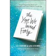 The Year We Turned Forty by Fenton, Liz; Steinke, Lisa, 9781476763446