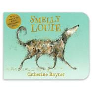 Smelly Louie by Rayner, Catherine; Rayner, Catherine, 9781509803446