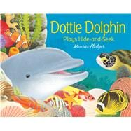 Dottie Dolphin Plays Hide-and-Seek by Pledger, Maurice, 9781626863446