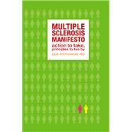 The Multiple Sclerosis Manifesto; Action To Take, Principles to Live By by Julie Stachowiak, Ph.D., 9781932603446