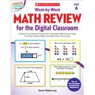 Week-by-Week Math Review for the Digital Classroom: Grade 6 Ready-to-Use, Animated PowerPoint® Slideshows With Practice Pages That Help Students Master Key Math Skills and Concepts by Wyborney, Steve, 9780545773447