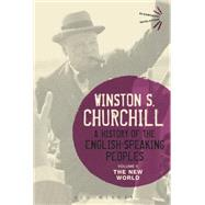 A History of the English-Speaking Peoples Volume II The New World by Churchill, Sir Winston S., 9781474223447
