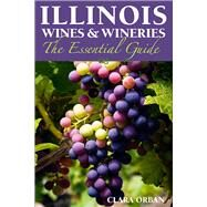 Illinois Wines & Wineries: The Essential Guide by Orban, Clara, 9780809333448