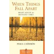 When Things Fall Apart : Heart Advice for Difficult Times by CHODRON, PEMA, 9781570623448