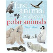 First Animal Encyclopedia Polar Animals by Holland, Simon, 9781472913449