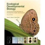 Ecological Developmental Biology The Environmental Regulation of Development, Health, and Evolution by Gilbert, Scott F.; Epel, David, 9781605353449