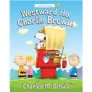 Westward Ho, Charlie Brown! by Schulz, Charles M. (CRT); Brannon, Tom, 9781621573449