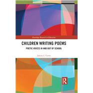 Children Writing Poems: Poetic Voices in and out of School by Certo; Janine, 9781138023451