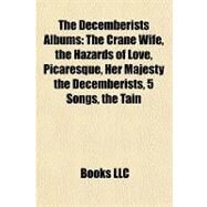 Decemberists Albums : The Crane Wife, the Hazards of Love, Picaresque, Her Majesty the Decemberists, 5 Songs, the Tain by , 9781157143451