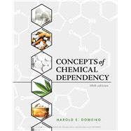 Concepts of Chemical Dependency by Doweiko, Harold E., 9781337563451