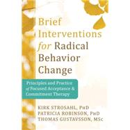 Brief Interventions for Radical Change by Strosahl, Kirk; Robinson, Patricia; Gustavsson, Thomas, 9781608823451