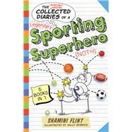 The Collected Diaries of a Sporting Superhero (Not!!!) by Flint, Shamini; Heinrich, Sally, 9781760293451