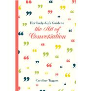 Her Ladyship's Guide to the Art of Conversation by Taggart, Caroline, 9781849943451
