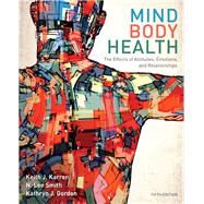 Mind/Body Health The Effects of Attitudes, Emotions, and Relationships by Karren, Keith J., Ph.D.; Smith, Lee; Gordon, Kathryn J.; Frandsen, Kathryn J., 9780321883452