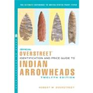 Official Overstreet Identification and Price Guide to Indian Arrowheads,12th EDITION by Overstreet, Robert M.; Pafford, John T.; Caldwell, Duncan (CON); Gramly, Richard Michael, Ph.D. (CON), 9780375723452