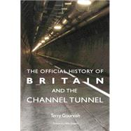 The Official History of Britain and the Channel Tunnel by Gourvish,Terry, 9781138873452