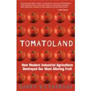 Tomatoland How Modern Industrial Agriculture Destroyed Our Most Alluring Fruit by Estabrook, Barry, 9781449423452