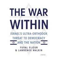 The War Within: Israel's Ultra-orthodox Threat to Democracy and the Nation by Elizur, Yuval; Malkin, Lawrence, 9781468303452