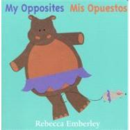My Opposites/ Mis Opuestos by Emberley, Rebecca, 9780316233453