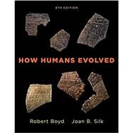 HOW HUMANS EVOLVED by Boyd, Robert; Silk, Joan B., 9780393603453