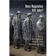 Does Regulation Kill Jobs? by Coglianese, Cary; Finkel, Adam M.; Carrigan, Christopher, 9780812223453