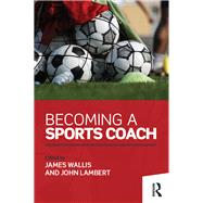 Becoming a Sports Coach by Wallis; James, 9781138793453