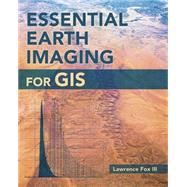 Essential Earth Imaging for Gis by Fox, Lawrence, III, 9781589483453
