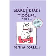 The Secret Diary of Tiddles, Aged 3 3/4: An Eye-opening Expose into What Your Cat Does When You're Not There by Correll, Gemma, 9781909313453