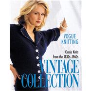 Vogue® Knitting Vintage Collection Classic Knits From the 1930s-1960s by Malcolm, Trisha, 9781931543453