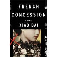 French Concession by Bai, Xiao; Jiang, Chenxing, 9780062313454