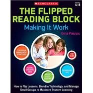 The Flipped Reading Block: Making It Work How to Flip Lessons, Blend in Technology, and Manage Small Groups to Maximize Student Learning by Pasisis, Gina, 9780545773454