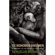 Of Bonobos and Men A Journey to the Heart of the Congo by Béchard, Deni, 9781571313454