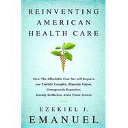 Reinventing American Health Care by Emanuel, Ezekiel J., 9781610393454