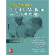 Hazzard's Geriatric Medicine and Gerontology, Seventh Edition by Halter, Jeffrey B.; Ouslander, Joseph G.; Studenski, Stephanie; High, Kevin P.; Asthana, Sanjay; Supiano, Mark A.; Ritchie, Christine S., 9780071833455