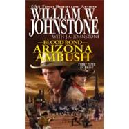 Blood Bond: Arizona Ambush by Johnstone, William W.; Johnstone, J.A., 9780786023455