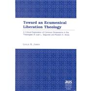 Towards An Ecumenical Liberation Theology : A Critical Exploration Of Common Dimensions In The Theologies Of Juan L. Segundo And Rubem A. Alves